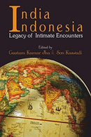 India Indonesia Legacy of Intimate Encounters [Hardcover] Gautam Kumar Jha and Son Kuswadi