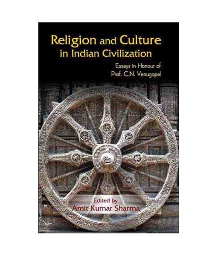 Religion and Culture in Indian Civilization: Essays in Honour of Prof. C.N. Venugopal [Hardcover] Amit Kumar Sharma