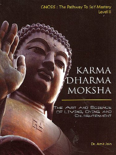 Karma Dharma Moksha The Art and Science of Living, Dying and Enlightenment [Paperback] Amit Jain