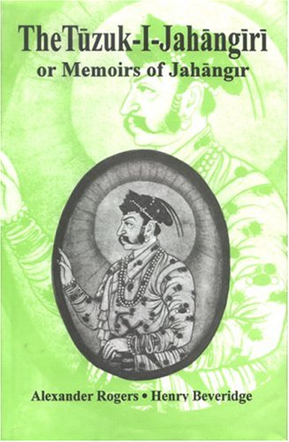 Tuzuk-i-Jahangiri or Memoirs of Jahangir [Hardcover] Rogers, Alexander and Beveridge, Henry