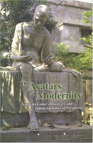 The Avatars of Modernity Vasco da Gama's Discovery & Indian Identities in Perspective [Hardcover] Heinz Werner Wessler; Lars Kjaerholm and Niels Brimnes