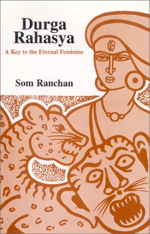 Durga Rahasya: A Key to the Eternal Feminine [Hardcover] Som P. Ranchan