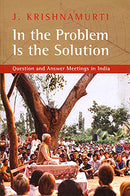 In The Problem Is The Solution Question and Answer Meetings in India [Paperback] J Krishnamurti