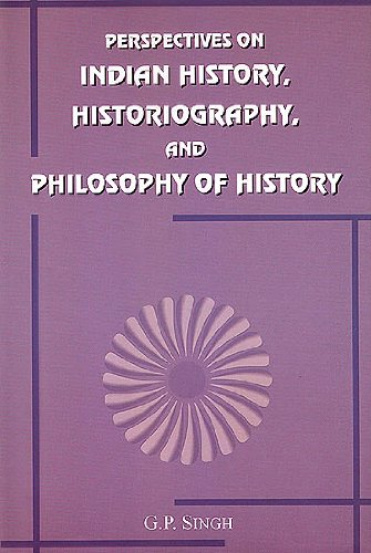 Perspectives on Indian History, Histriography, and Philosophy of History [Hardcover] Singh and G.P.
