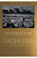 Picturing Time: The Greatest Photographs of Raghu Rai [Hardcover] Raghu Rai