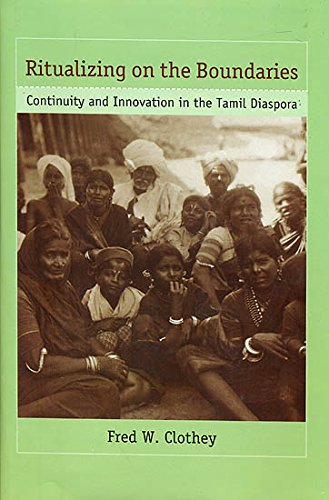 Ritualizing on the Boundaries: Continuity and Innovation in the Tamil Diaspora [Hardcover] Fred W. Clothey