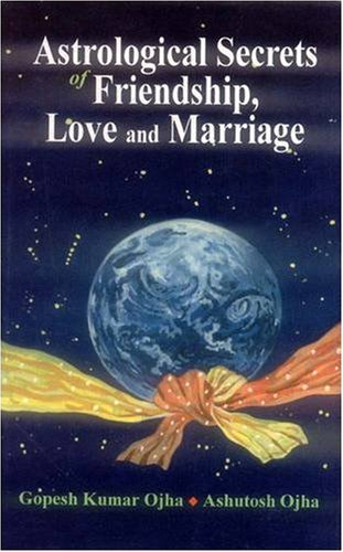 Astrological Secrets of Friendship, Love and Marriage [Hardcover] Kumar Gopesh Ojha and Ashutosh Ojha