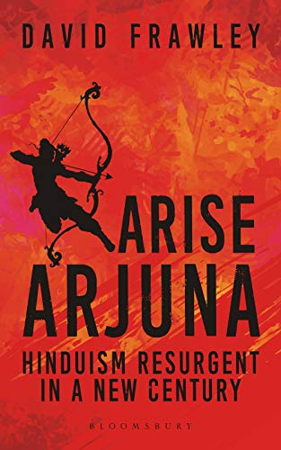 Arise Arjuna: Hinduism Resurgent in a New Century [Paperback] Frawley, David