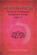 Ananda Marga: Victim of Communist Conspiracy During 1969-77 [Hardcover] Susmit Kumar