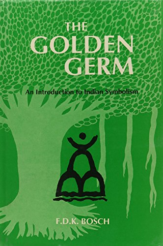 The Golden Germ: An Introduction to Indian Symbolism [Hardcover] F. D. K. Bosch