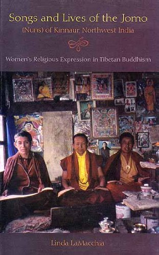 Songs and Lives of the Jomo: Nuns of Kinnaur Northwest India. Women's Religious Expression in Tibetan Buddhism [Hardcover] LaMacchia and Linda