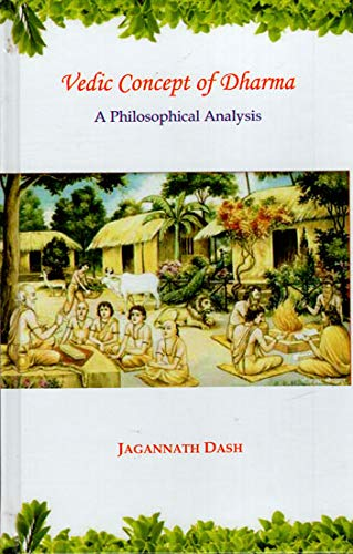 Vedic Concept of Dharma: A Philosophical Analysis [Hardcover] Jagannath Dash