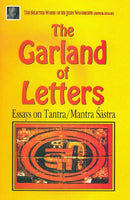 The Garland of Letters: Essays on Tantra/ Mantra Sastra [Paperback] Sir John Woodroffe (Arthur Avalon)
