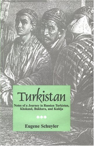 Turkistan: Notes of a Journey in Russian Turkistan, Khokand, Bukhara, and Kuldja (2 vols.) [Hardcover] Schuyler, Eugene