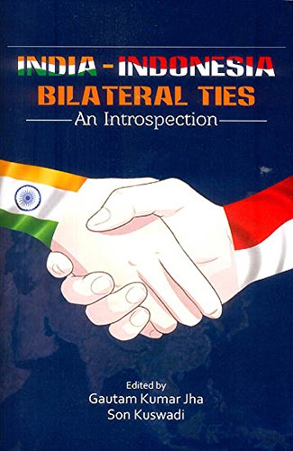 India Indonesia: Bilateral Ties, An Introspection [Hardcover] Gautam Kumar Jha and Son Kuswadi
