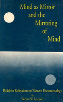 Mind as Mirror and the Mirroring of Mind ; Buddhist Reflections on Western Phenomenology [Hardcover] Steven D. Laycock