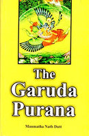 The Garuda Purana: Translated into English (Sri Garib Das Oriental Series No. 343) [Hardcover] Manmatha Nath Dutt and M.N. Dutt