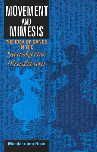 Movement and Mimesis: The Idea of Dance in the Sanskritic Tradition [Hardcover] Mandakranta Bose