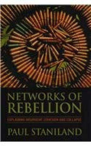 Networks of Rebellion: Explaining Insurgent Cohesion and Collapse [Hardcover] Paul Staniland