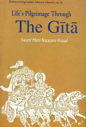 Life's Pilgrimage Through the Gita (Rediscovering India's Classics) [Paperback] Swami Muni Narayana Prasad