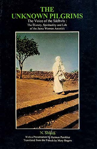 The unknown pilgrims: The voice of the sa?dhvi?s : the history, spirituality, and life of the Jaina women ascetics (Sri Garib Dass oriental series) Sha?nta?, N