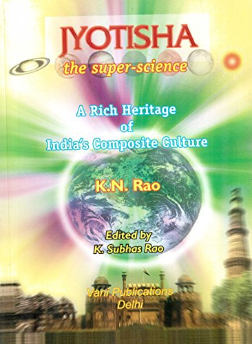 Jyotisha the super Science: A Rich Heritage of India's Composite Culture: Hindu Astrology Series [Paperback] K. N. Rao
