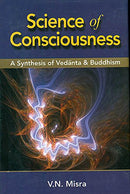 Science of Consiousness: A Synthesis of Vedanta & Buddhism [Hardcover] V. N. Misra