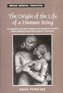 Origin of the Life of a Human Being: Conception and the Female According to Ancient Indian Medical and Sexological Literature [Hardcover] Rahul Peter Das