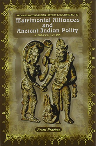 Matrimonial Alliances and Ancient India Polity (Reconstructing Indian History & Culture) (Reconstructing Indian History and Culture) (English, ... Japanese, Chinese, Hindi and Korean Edition) [Hardcover] Preeti Prabhat