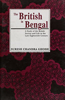 The British in Bengal: A Study of the British Society and Life [Hardcover] Ghosh, Suresh Chandra and Gosh, Suresh chandra