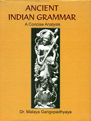 Ancient Indian Grammar : A Concise Analysis (HB) [Hardcover] Malaya Gangopadhyay