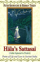 Hala's Sattasai (Gatha Saptasati in Prakrit): Poems of Life and Love in Ancient India [Paperback] Peter Khoroche and Herman Tieken