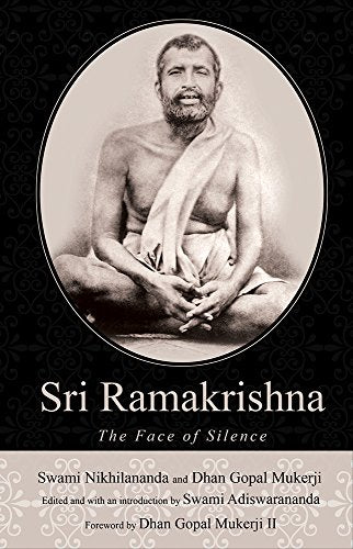 Sri Ramakrishna: The Face of Silence by Swami Nikhilananda