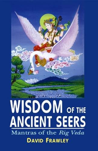 Wisdom of the Ancient Seers: Mantras of the Rig-Veda [Paperback] David Frawley