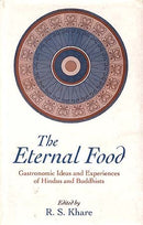 The Eternal Food: Gastronomic Ideas and Experiences of Hindus and Buddhists [Hardcover] Ed. R.S. Khare