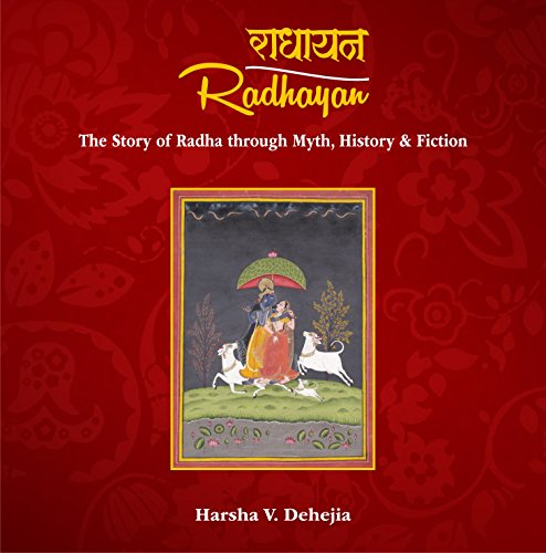 Radhayan: The Story of Radha through Myth, History & Fiction [Hardcover] [Jan 01, 2017] Harsha V. Dehejia Harsha V. Dehejia