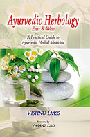 Ayurvedic Herbology East and West: A Practical Guide to Ayurvedic Herbal Medicine [Paperback] Vishnu Dass