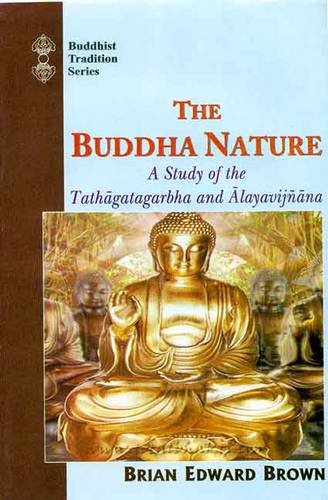 The Buddha Nature: A Study of the Tathagatagarbha and Alayavijnana (Buddhist traditions) [Hardcover] Brian Edward Brown