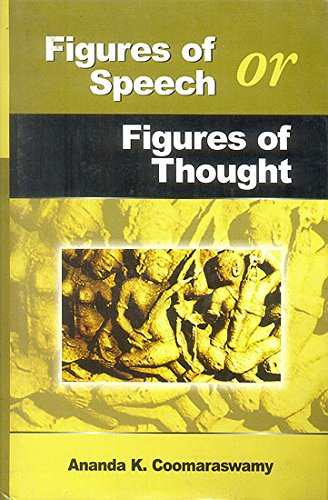 Figures of speech or Figures of ThoughtCollected Essays on the traditional or' Normal' view of art: Second Seies [Hardcover] Ananda K. Coomaraswamy