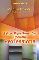 Astro Equations for Specific Professions: Science of Light - 2 [Paperback] Mridula Trivedi; T. P. Trivedi and R. Asthana
