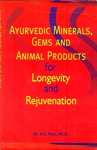 Ayurvedic Minerals, Gems and Animal Products for Longevity and Rejuvenation [Paperback] H. S. Puri