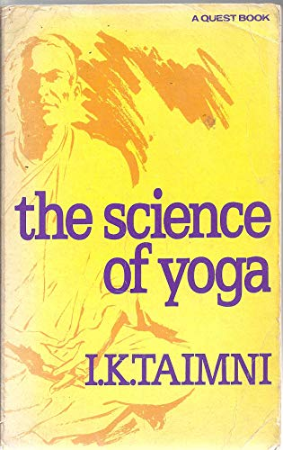 The Science of Yoga: The Yoga-Sutras of Patanajli in Sanskrit with Transliteration in Roman, Translation and Commentary in English (Paperback) [Paperback] I. K. Taimni