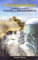 Rainbow Bridge: A Comparative Study of Tagore and Sri Aurobindo [Hardcover] Goutam Ghosal