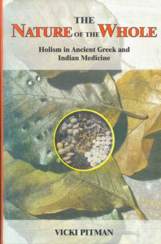 The Nature of the Whole: Holism in Ancient Greek and Indian Medicine(Indian Medical Tradition) [Hardcover] Vicki Pitman