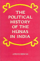 The political history of the Hunas in India Biswas, Atreyi