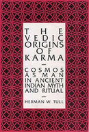 The Vedic Origins of Karma: Cosmos as Man in Ancient Indian Myths and Ritual [Hardcover] Herman W. Tull