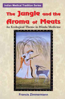 Jungle and the Aroma of Meats: An Ecological Theme in Hindu Medicine (Comparative Studies of Health Systems & Medical Care) [Hardcover] Francis Zimmermann