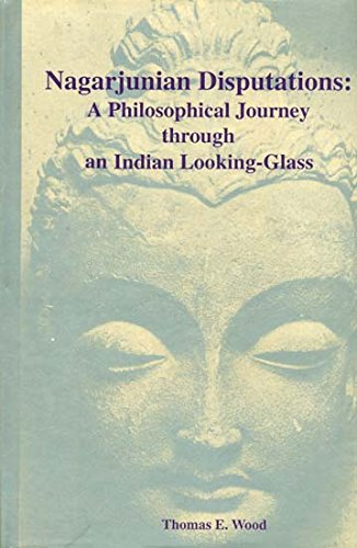 Nagarjunian Disputations: A Philosophical Journey Through An Indian Looking-Glass [Hardcover] Thomas E. Wood