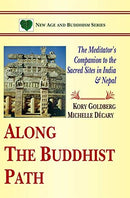 Along The Buddhist Path: The Meditator's Companion to the Sacred Sites in India & Nepal [Paperback] Kory Goldberg and Michelle Decary