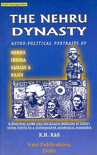 The Nehru Dynasty: Astro-Political Portraits of Nehru, Indira, Sanjay and Rajiv: Hindu Astrology Series [Paperback] K. N. Rao